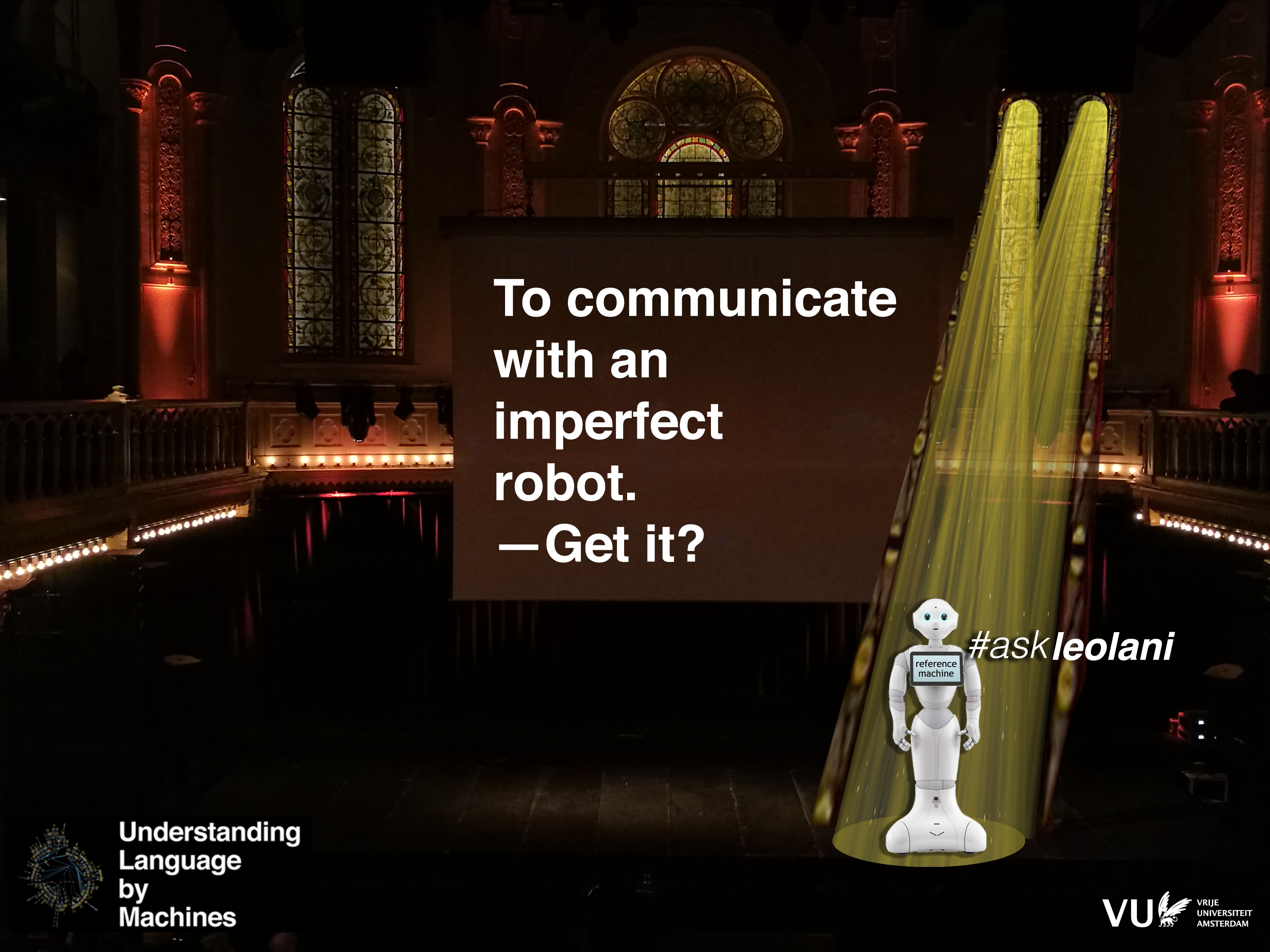 TO COMMUNICATE WITH AN IMPERFECT ROBOT. GET IT?